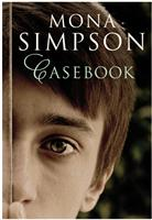 book cover 'Casebook' by Mona Simpson, july 2014 UK